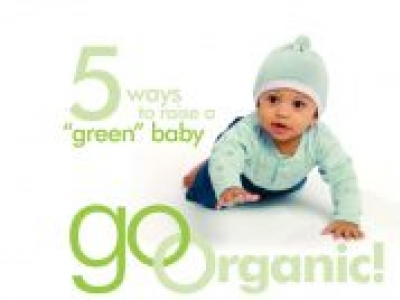 "Go Organic! 5 ways to raise a ""green"" baby"