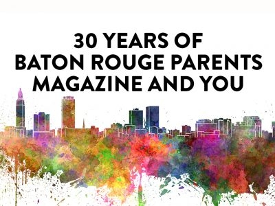 30 Years of Baton Rouge Parents Magazine and You