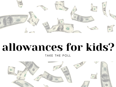 Allowances for Kids? Take the Poll!